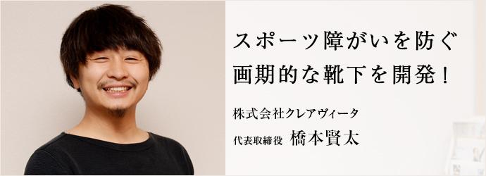 スポーツ障がいを防ぐ 画期的な靴下を開発! 株式会社クレアヴィータ 代表取締役 橋本賢太
