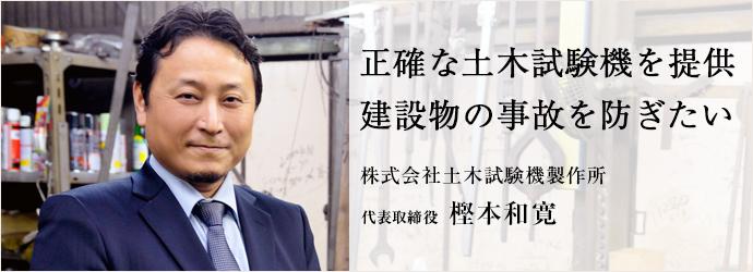 正確な土木試験機を提供 建設物の事故を防ぎたい 株式会社土木試験機製作所 代表取締役 樫本和寛